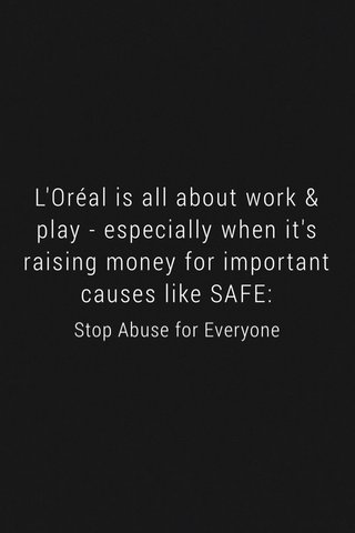 L'Oréal is all about work & play - especially when it's raising money for important causes like SAFE: Stop Abuse for Everyone