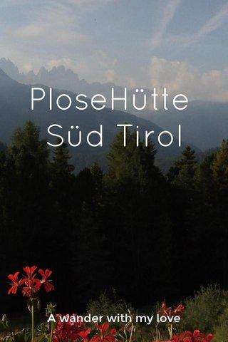 PloseHütte Süd Tirol A wander with my love