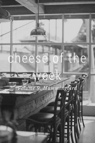 cheese of the week Volume 9: Hummingbird
