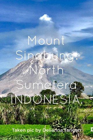 Mount Sinabung. North Sumatera INDONESIA. Taken pic by Delianna.Tarigan