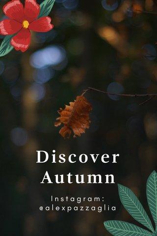 Discover Autumn Instagram: @alexpazzaglia