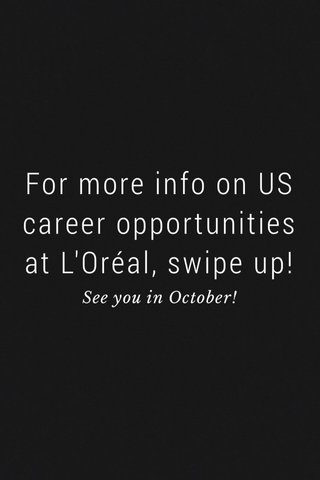For more info on US career opportunities at L'Oréal, swipe up! See you in October!
