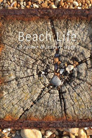 Beach Life A colour & texture story