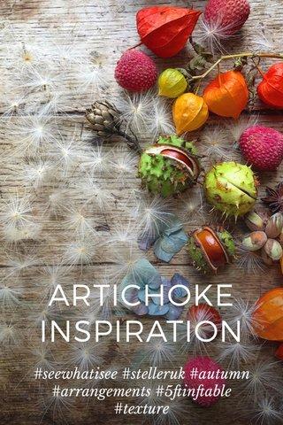 ARTICHOKE INSPIRATION #seewhatisee #stelleruk #autumn #arrangements #5ftinftable #texture