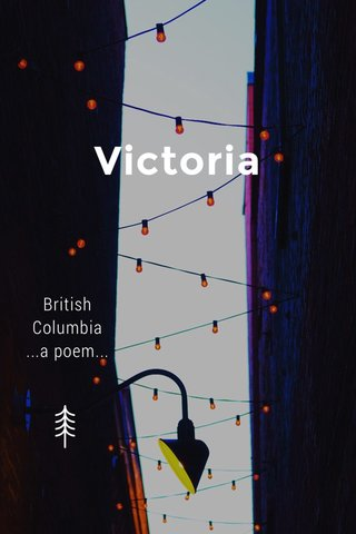 Victoria British Columbia ...a poem...