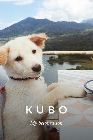 KUBO My beloved son