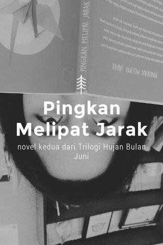 Pingkan Melipat Jarak novel kedua dari Trilogi Hujan Bulan Juni