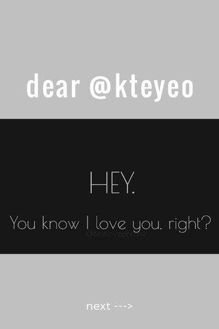 dear @kteyeo next --->