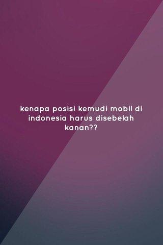 kenapa posisi kemudi mobil di indonesia harus disebelah kanan??