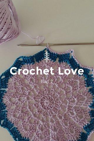 Crochet Love Part 2