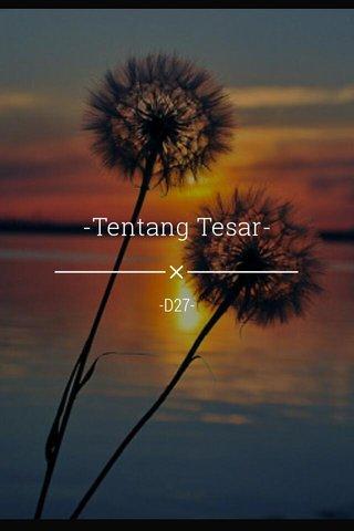 -Tentang Tesar- -D27-