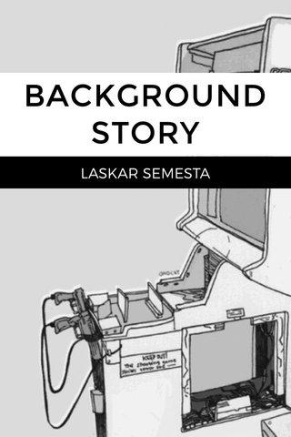 BACKGROUND STORY LASKAR SEMESTA