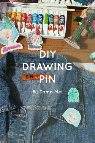DIY DRAWING PIN By Dama Mei