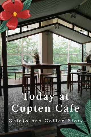 Today at Cupten Cafe Gelato and Coffee Story