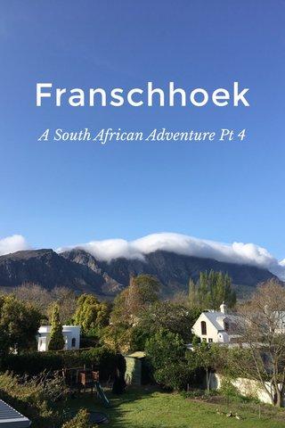 Franschhoek A South African Adventure Pt 4