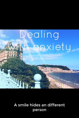 Dealing with anxiety A smile hides an different person