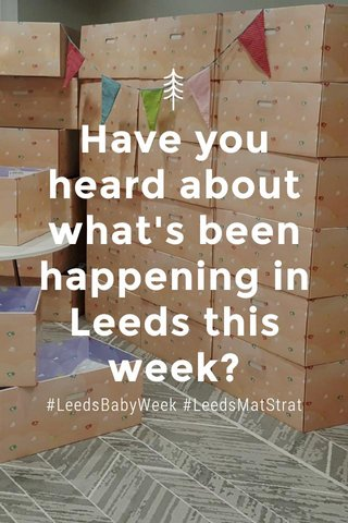 Have you heard about what's been happening in Leeds this week? #LeedsBabyWeek #LeedsMatStrat