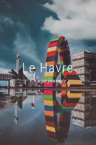 Le Havre En une journée