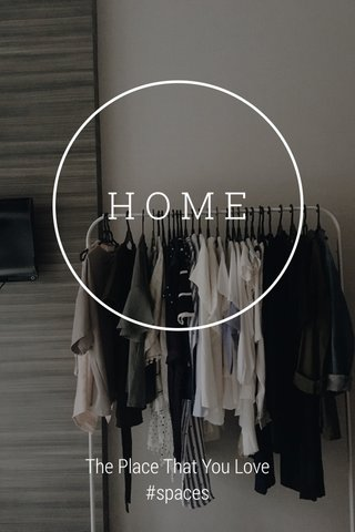 HOME The Place That You Love #spaces