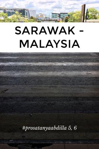 SARAWAK - MALAYSIA #prosatanyaabdilla 5, 6