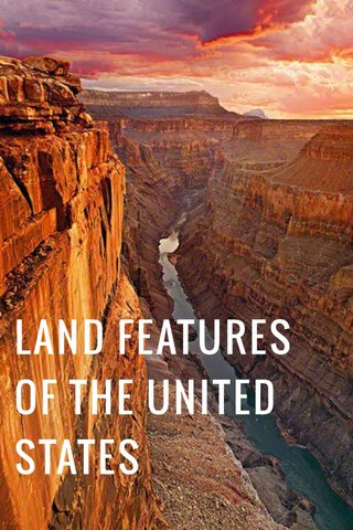LAND FEATURES OF THE UNITED STATES