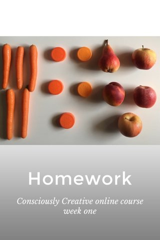 Homework Consciously Creative online course week one