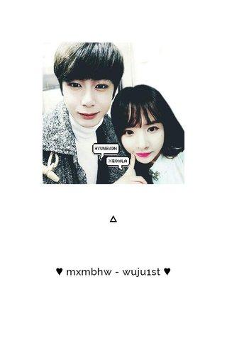 ♥ mxmbhw - wuju1st ♥