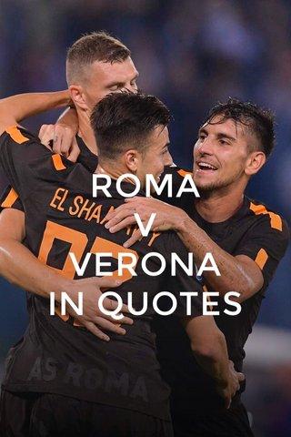 ROMA V VERONA IN QUOTES