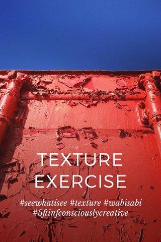 TEXTURE EXERCISE #seewhatisee #texture #wabisabi #5ftinfconsciouslycreative