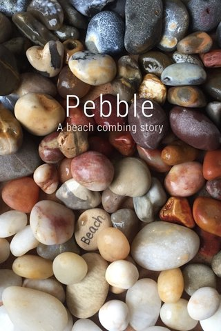 Pebble A beach combing story
