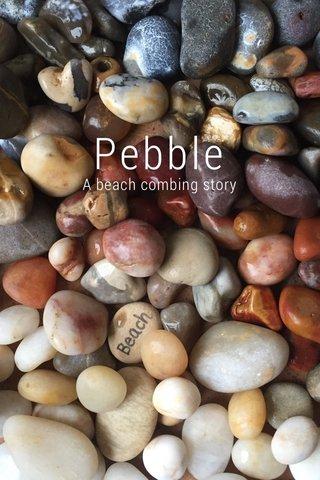 Pebble A beach combing story