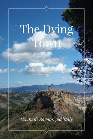 The Dying Town Civita di Bagnoregio, Italy