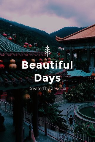 Beautiful Days Created by Jessica