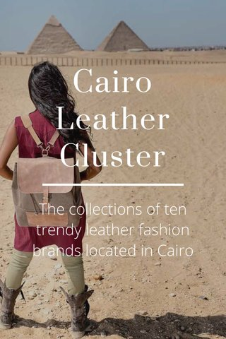 Cairo Leather Cluster The collections of ten trendy leather fashion brands located in Cairo