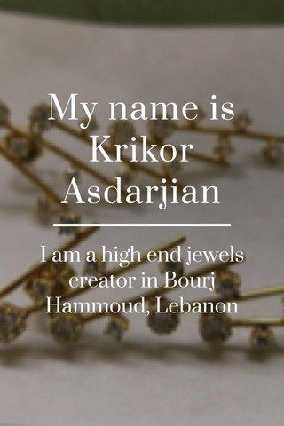 My name is Krikor Asdarjian I am a high end jewels creator in Bourj Hammoud, Lebanon