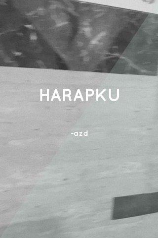 HARAPKU -azd