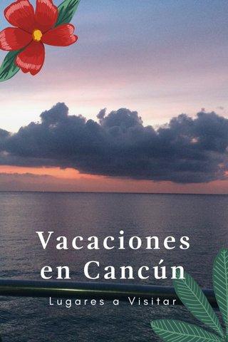 Vacaciones en Cancún Lugares a Visitar