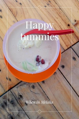 Happy tummies When in Melaka