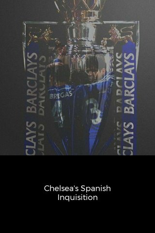Chelsea's Spanish Inquisition