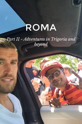 ROMA Part II - Adventures in Trigoria and beyond
