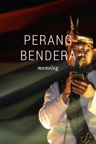 PERANG BENDERA monolog