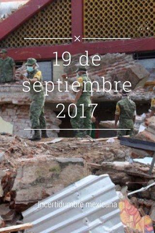 19 de septiembre 2017 Incertidumbre mexicana