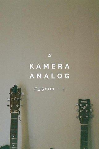 KAMERA ANALOG #35mm ~ 1