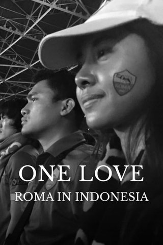 ONE LOVE ROMA IN INDONESIA