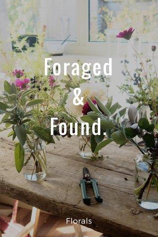 Foraged & Found. Florals
