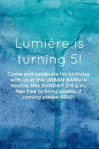Lumière is turning 5! Come and celebrate his birthday with us at the URBAN BARN in toccoa. this SUNDAY! 2-5 p.m. feel free to bring guests. if coming please RSVP!