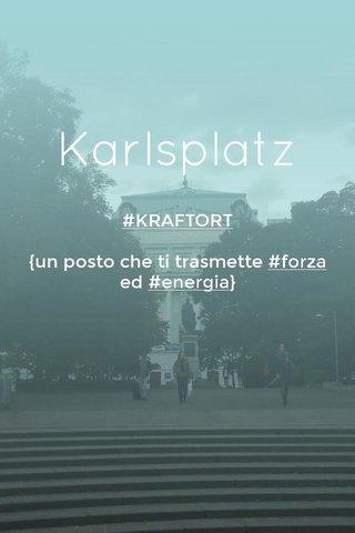 Karlsplatz #KRAFTORT {un posto che ti trasmette #forza ed #energia}