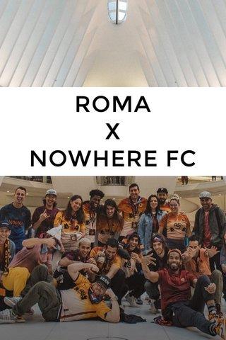 ROMA X NOWHERE FC