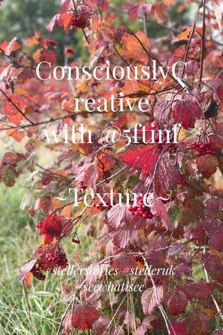 ConsciouslyCreative with @5ftinf ~Texture~ #stellerstories #stelleruk #seewhatisee