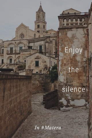 Enjoy the silence In #Matera